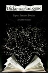 Dickinson Unbound: Paper, Process, Poetics - Alexandra Socarides