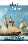 To Glory We Steer (Richard Bolitho Novels # 5) - Alexander Kent