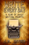 Write Every Day: A Year of Daily Writing Prompts - J.M. Snyder