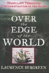 Over the Edge of the World: Magellan's Terrifying Circumnavigation of the Globe - Laurence Bergreen