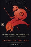 Lords of the Sea: The Epic Story of the Athenian Navy & the Birth of Democracy - John R. Hale