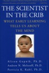 The Scientist in the Crib : What Early Learning Tells Us About the Mind - Alison Gopnik, Andrew N. Meltzoff, Patricia K. Kuhl