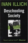 Deschooling Society (Open Forum) - Ivan Illich, Marion Boyars, Avan Allich