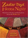 Zaatar Days, Henna Nights: Adventures, Dreams, and Destinations Across the Middle East - Maliha Masood