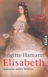 Elisabeth: Kaiserin wider Willen - Brigitte Hamann