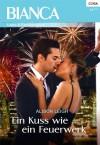 Ein Kuss wie ein Feuerwerk - Alison Leigh