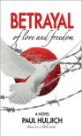 Betrayal of Love and Freedom - Paul Huljich