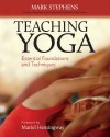 Teaching Yoga: Essential Foundations and Techniques - Mark Stephens, Mariel Hemingway