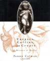 Corpses, Coffins, and Crypts: A History of Burial - Penny Colman