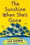 The Sunshine When She's Gone: A Novel - Thea Goodman