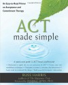 ACT Made Simple: An Easy-To-Read Primer on Acceptance and Commitment Therapy - Russ Harris, Steven C. Hayes