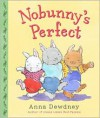 Nobunny's Perfect - Anna Dewdney