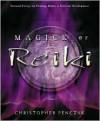 Magick of Reiki: Focused Energy for Healing, Ritual, & Spiritual Development - Christopher Penczak