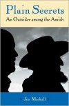 Plain Secrets: An Outsider among the Amish - Joe Mackall