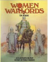 Women Warlords: An Illustrated Military History of Female Warriors (Barbarians) - Tim Newark, Angus McBride