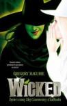 Wicked: Życie i czasy Złej Czarownicy z Zachodu - Gregory Maguire, Monika Wyrwas-Wiśniewska