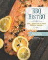 BBQ Bistro: Simple, Sophisticated French Recipes for Your Grill - Karen Adler, Judith Fertig