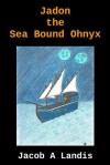Jadon the Sea Bound Ohnyx - Jacob A. Landis