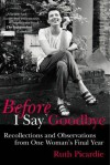 Before I Say Goodbye: Recollections and Observations from One Woman's Final Year - Ruth Picardie, Matt Seaton