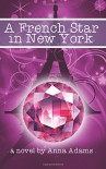 A French Star in New York (The French Girl Series) (Volume 2) - Anna Adams