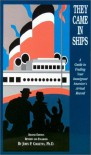 They Came in Ships: A Guide to Finding Your Immigrant Ancestor's Arrival Record - John Philip Colletta