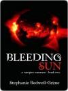 The Bleeding Sun (A Vampire Romance #2) - Stephanie Bedwell-Grime