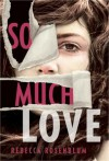 So Much Love - Rebecca Rosenblum