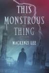 This Monstrous Thing - Mackenzi Lee