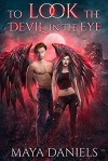 To Look the Devil in the Eye (Broken Halos #5) - Maya Daniels