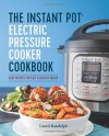 The Instant Pot® Electric Pressure Cooker Cookbook: Easy Recipes for Fast & Healthy Meals - Laurel Randolph