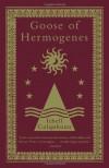 Goose of Hermogenes - Ithell Colquhoun, Eric Ratcliffe, Peter Owen