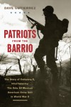 Patriots from the Barrio: The Story of Company E, 141st Infantry: The Only All Mexican American Army Unit in World War II - Dave Gutierrez