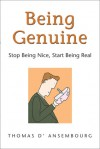 Being Genuine: Stop Being Nice, Start Being Real - Thomas d'Ansembourg
