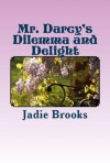 Mr. Darcy's Dilemma and Delight - Jadie Brooks