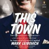 This Town - Mark Leibovich, Joe Barrett