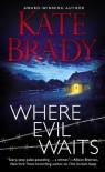 Where Evil Waits - Kate Brady