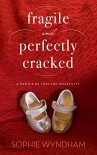 Fragile and Perfectly Cracked: A Memoir of Loss and Infertility - Sophie Wyndham