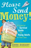 Please Send Money, 2E: A Financial Survival Guide for Young Adults on Their Own - Dara Duguay