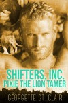 Pixie The Lion Tamer (Shifters, Inc.) - Georgette St. Clair
