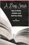 A Book Inside: How to Write, Publish, and Sell Your Story - Carol Denbow