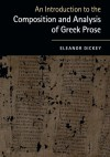 An Introduction to the Composition and Analysis of Greek Prose - Eleanor Dickey
