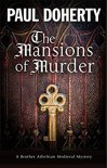 Mansions of Murder, The: A Medieval mystery (A Brother Athelstan Medieval Mystery) - Paul Doherty