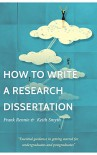 How to write a research dissertation: Essential guidance in getting started for undergraduates and postgraduates - Mhairi Longmuir, Keith Smyth, Scott Connor, Frank Rennie