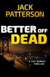 Better Off Dead (A Cal Murphy Thriller) (Volume 3) - Jack Patterson