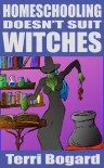 Home Schooling Doesn't Suit Witches - Terri Bogard