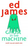 Ghost in the Machine (Scott Cullen Mysteries 1) - Ed James