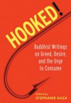 Hooked!: Buddhist Writings on Greed, Desire, and the Urge to Consume - Stephanie Kaza