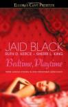 Bedtime, Playtime: Ellora's Cave - Jaid Black, Ruth D. Kerce, Sherri L. King