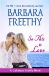 So This Is Love (Callaways #2) (Volume 2) - Barbara Freethy