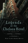 Legends of the Chelsea Hotel: Living with the Artists and Outlaws of New York's Rebel Mecca - Ed  Hamilton